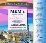 """FEBRERO 2017.- M&M ´S """" CAMINOS CRUZADOS"""". MADRID - MONZON – MURCIA.  Galeria MONTJUIC. Del 17 de Febrero al 2 de Marzo 2017. Gran Via de Las Corts Catalanas 296 BARCELONA – SPAIN"""